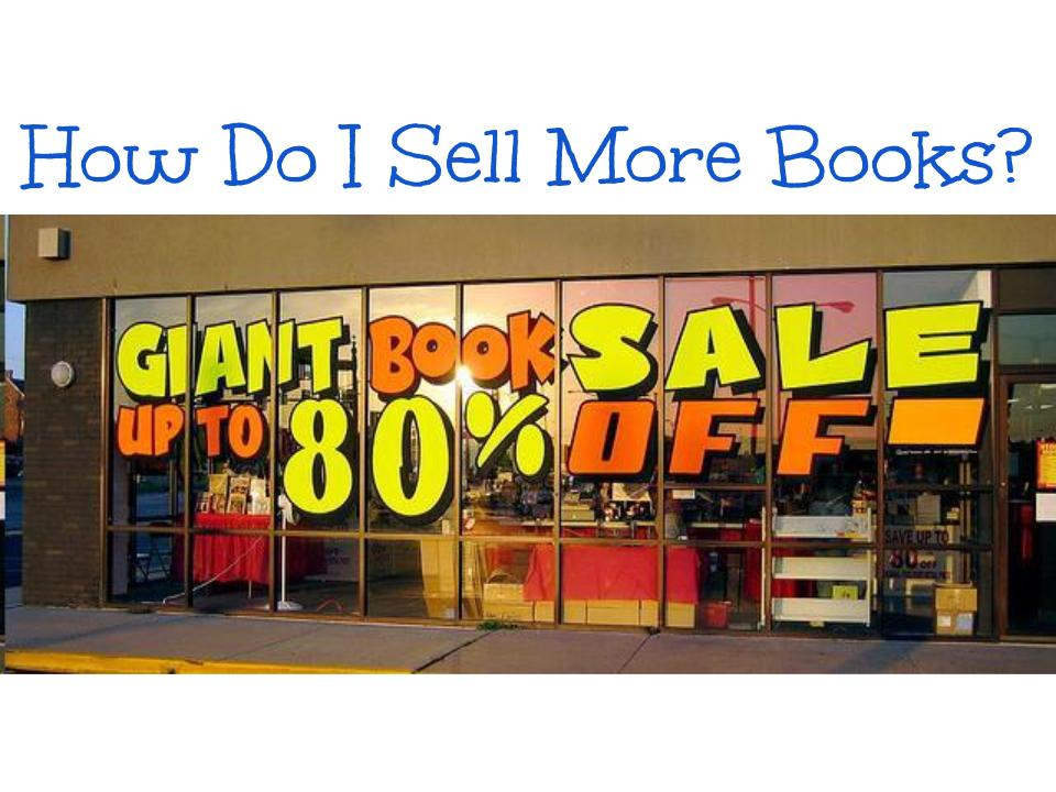 How Do I Sell More Books