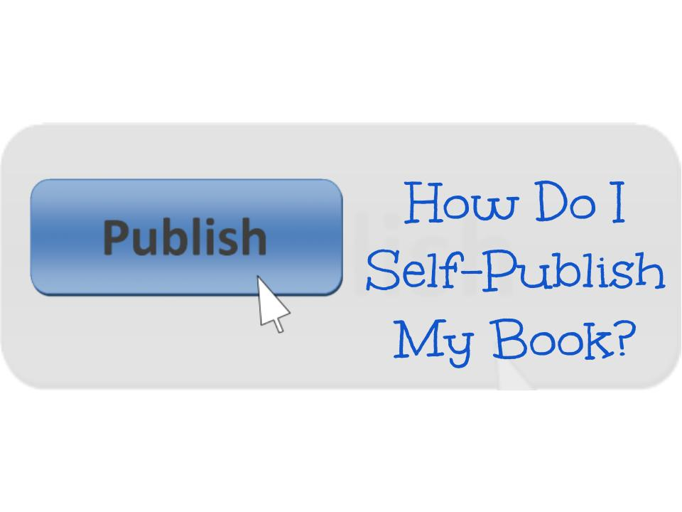 How Do I Self-Publish My Book