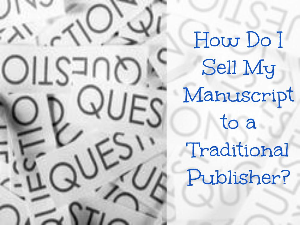 How Do I Sell My Manuscript to a Traditional Publisher