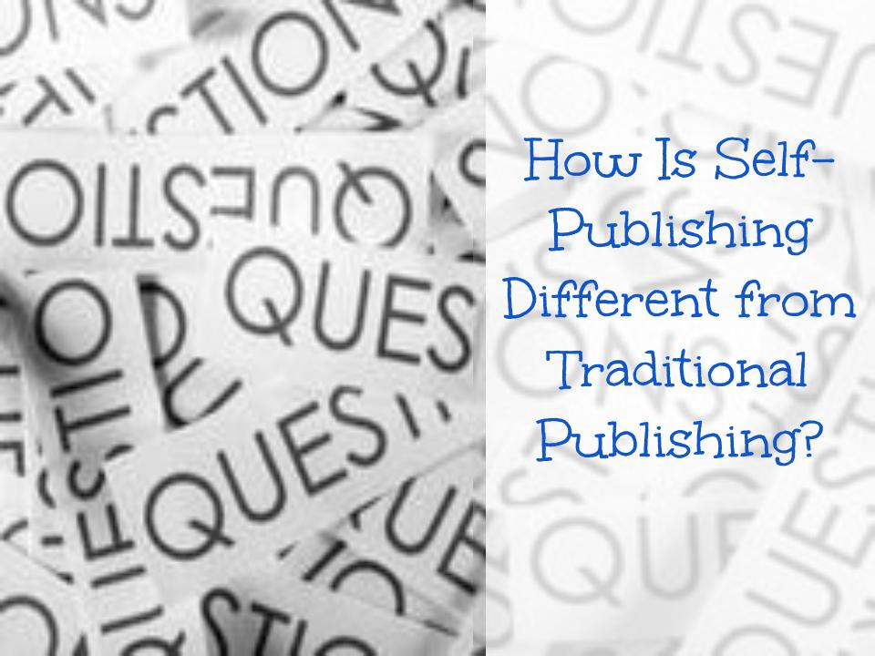 How Is Self-Publishing Different from Traditional Publishing