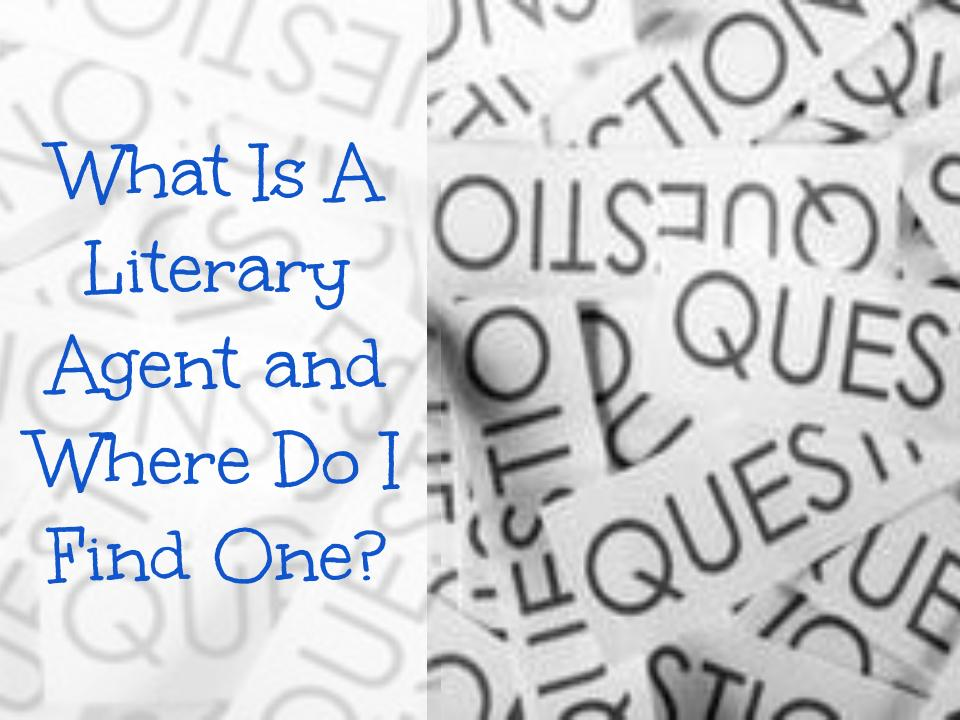 What Is A Literary Agent and How Do I Get One