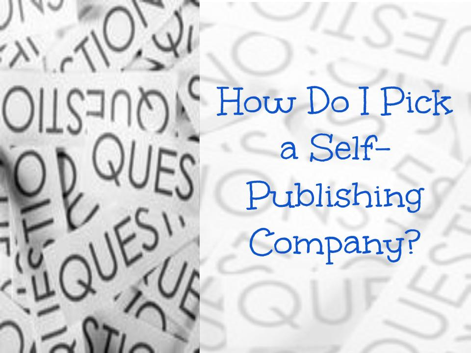 How Do I Pick a Self-Publishing Company