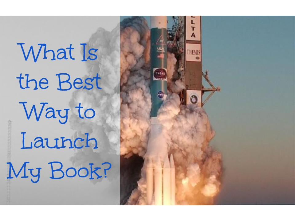 What Is the Best Way to Launch My Book