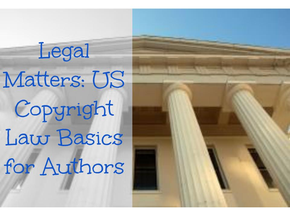 Legal Matters-Us Copyright Law Basics for Authors