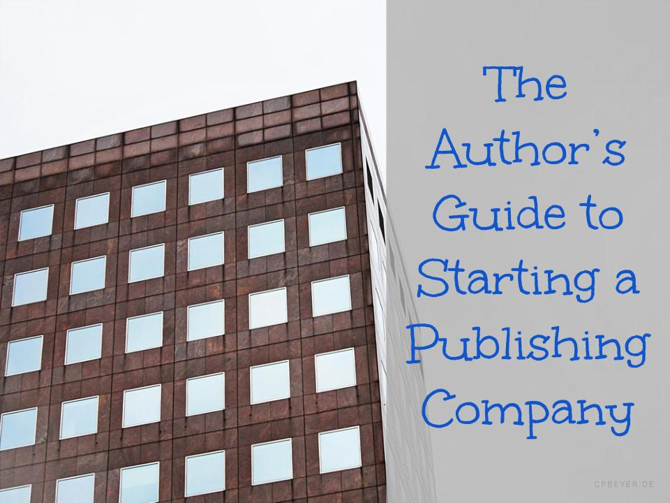 The Authors Guide to Starting a Publishing Company 2