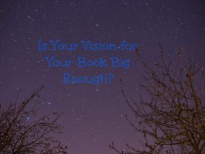 Is Your Vision for Your Book Big Enough