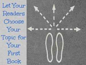 Let Your Readers Choose Your Topic for Your First Book
