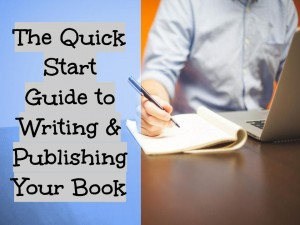 The Quick Start Guide to Writing & Publishing Your Book