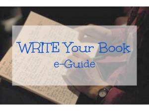 WRITE Your Book e-Guide: Step-by-step instructions for writing your book.